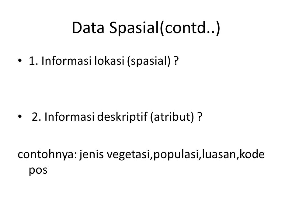 Data Spasial(contd..) 1. Informasi lokasi (spasial)
