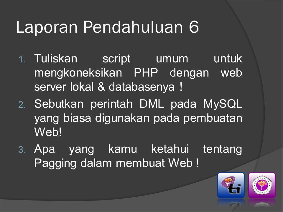 Laporan Pendahuluan 6 Tuliskan script umum untuk mengkoneksikan PHP dengan web server lokal & databasenya !
