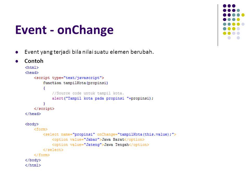 Event - onChange Event yang terjadi bila nilai suatu elemen berubah.
