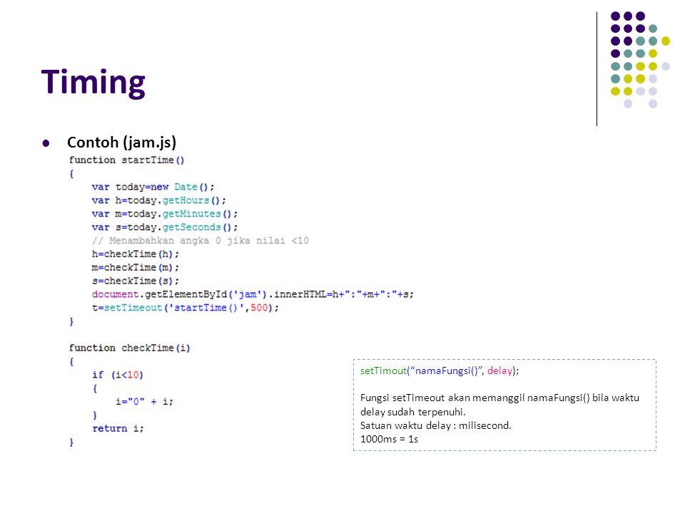 Timing Contoh (jam.js) setTimout( namaFungsi() , delay);