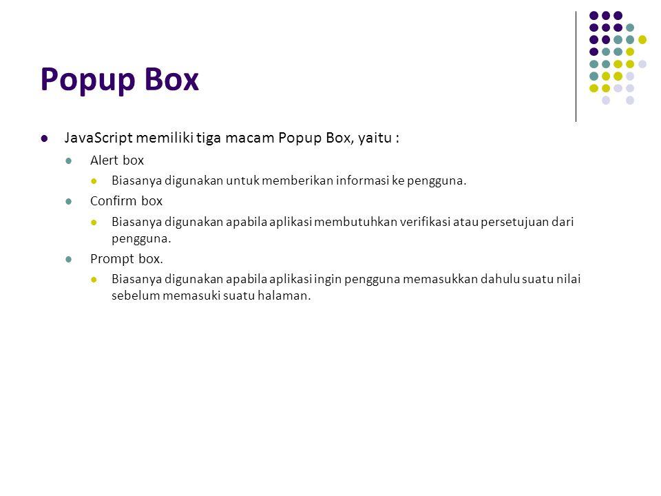 Popup Box JavaScript memiliki tiga macam Popup Box, yaitu : Alert box