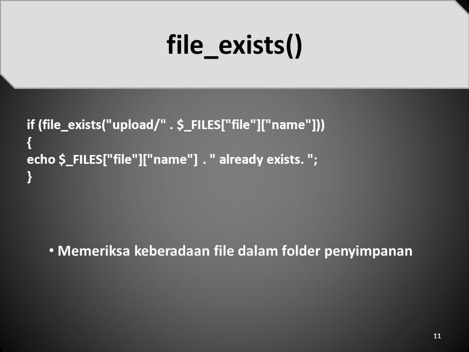 file_exists() Memeriksa keberadaan file dalam folder penyimpanan