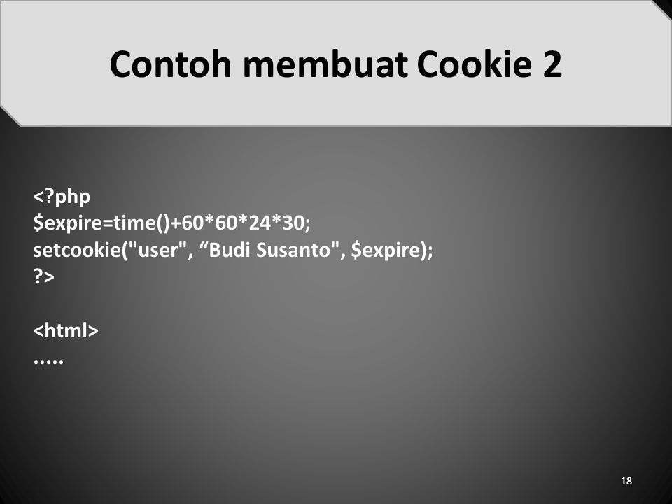 Contoh membuat Cookie 2 < php $expire=time()+60*60*24*30;