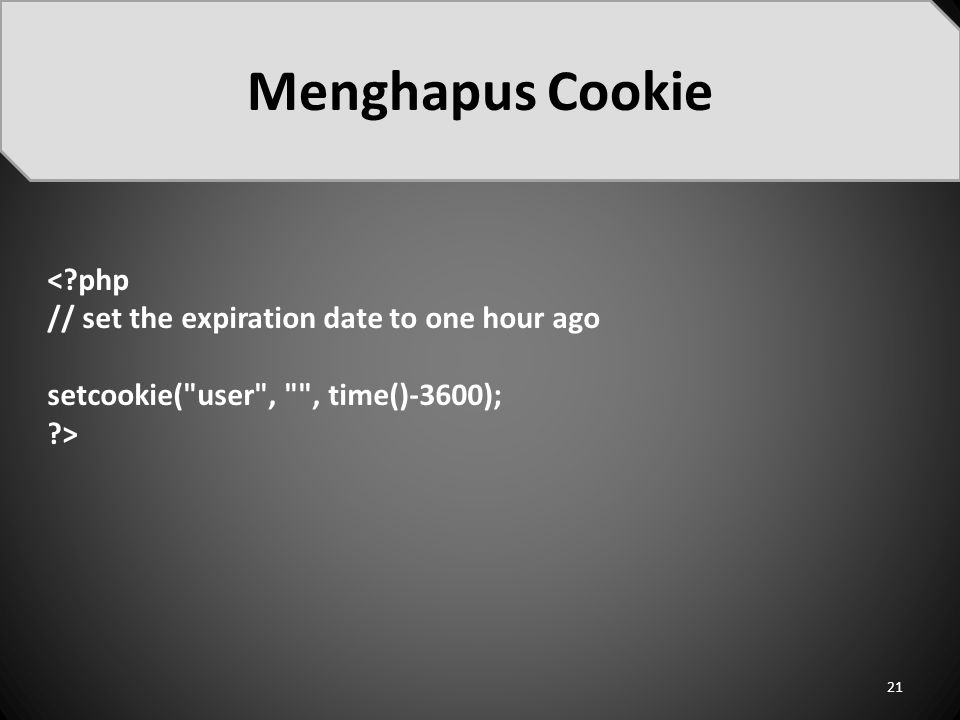 Menghapus Cookie < php // set the expiration date to one hour ago