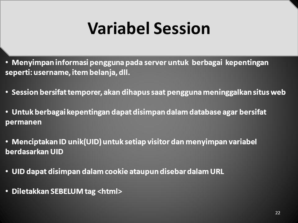 Variabel Session Menyimpan informasi pengguna pada server untuk berbagai kepentingan seperti: username, item belanja, dll.