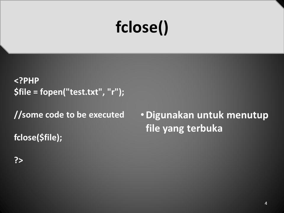 fclose() Digunakan untuk menutup file yang terbuka < PHP