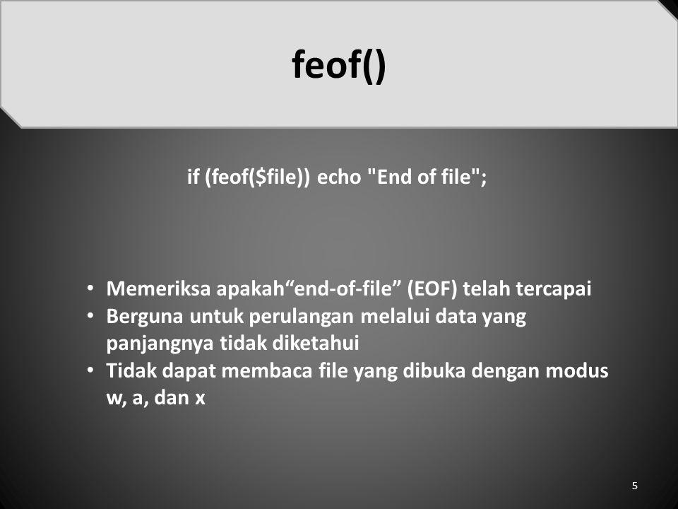 feof() if (feof($file)) echo End of file ;