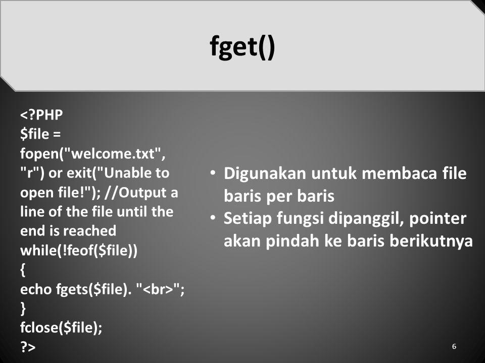 fget() Digunakan untuk membaca file baris per baris