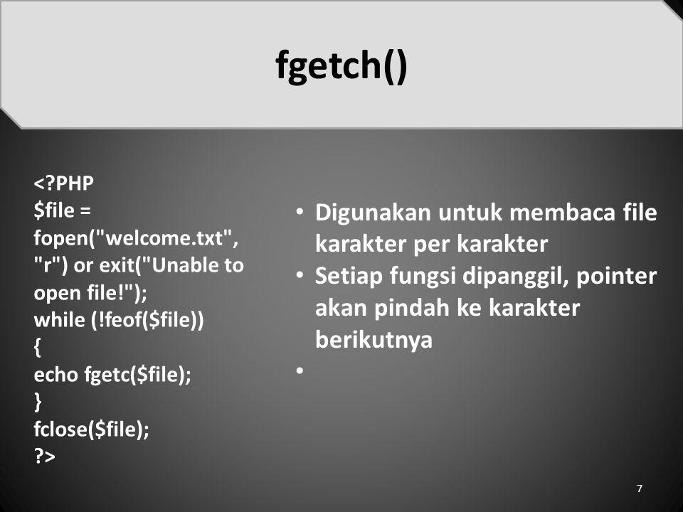 fgetch() Digunakan untuk membaca file karakter per karakter