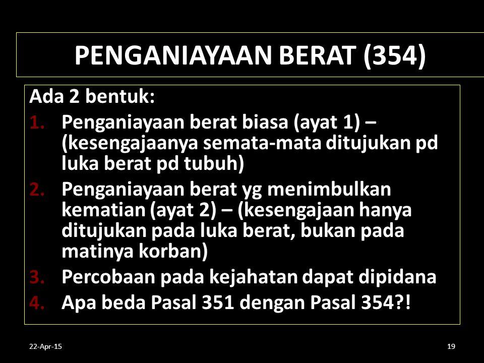 PENGANIAYAAN BERAT (354) Ada 2 bentuk: