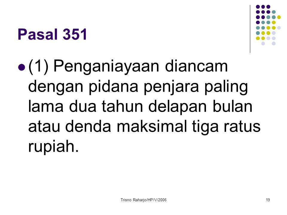 Pasal 351 (1) Penganiayaan diancam dengan pidana penjara paling lama dua tahun delapan bulan atau denda maksimal tiga ratus rupiah.