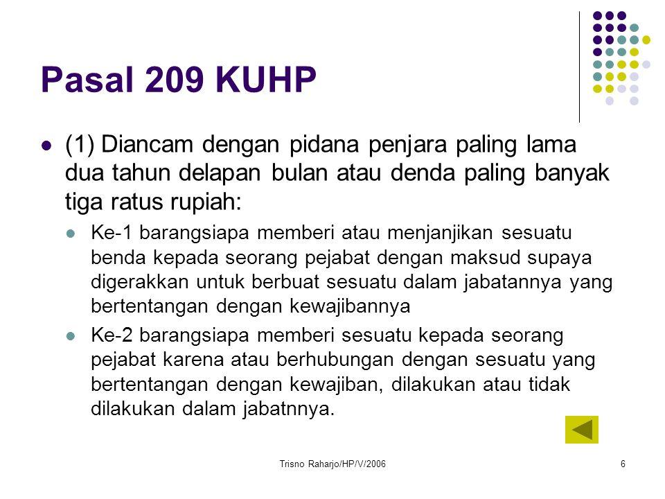 Pasal 209 KUHP (1) Diancam dengan pidana penjara paling lama dua tahun delapan bulan atau denda paling banyak tiga ratus rupiah: