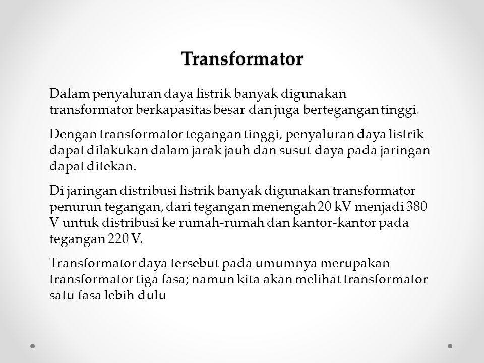 Transformator Dalam penyaluran daya listrik banyak digunakan transformator berkapasitas besar dan juga bertegangan tinggi.