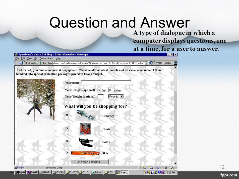 Question and Answer A type of dialogue in which a computer displays questions, one at a time, for a user to answer.