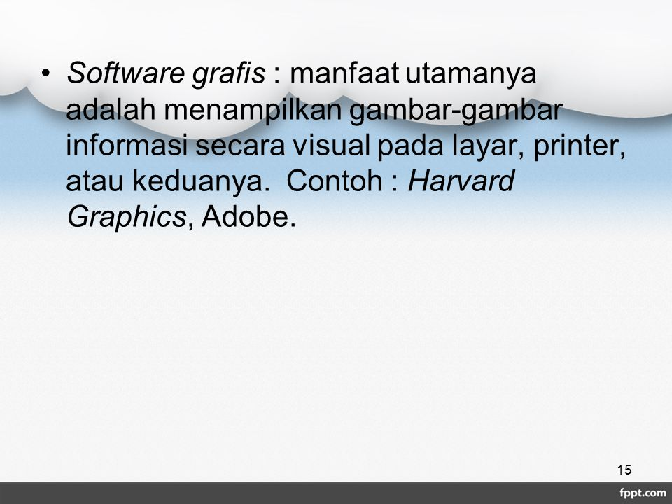 Software grafis : manfaat utamanya adalah menampilkan gambar-gambar informasi secara visual pada layar, printer, atau keduanya.