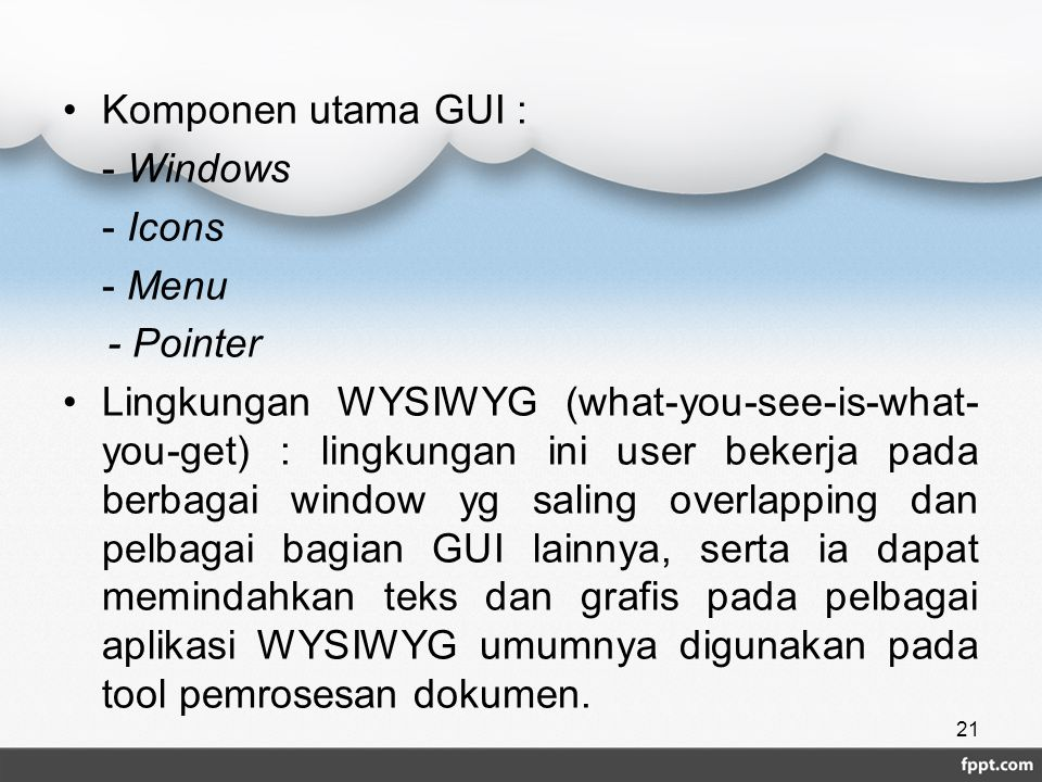 Komponen utama GUI : - Windows. - Icons. - Menu. - Pointer.