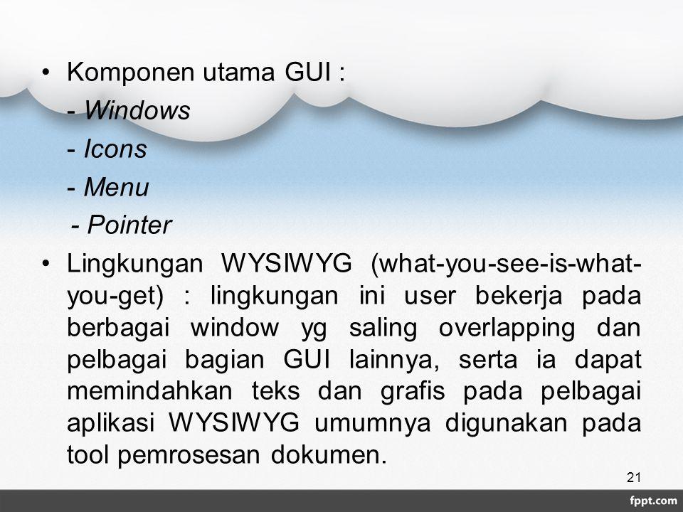 Komponen utama GUI : - Windows. - Icons. - Menu. - Pointer.