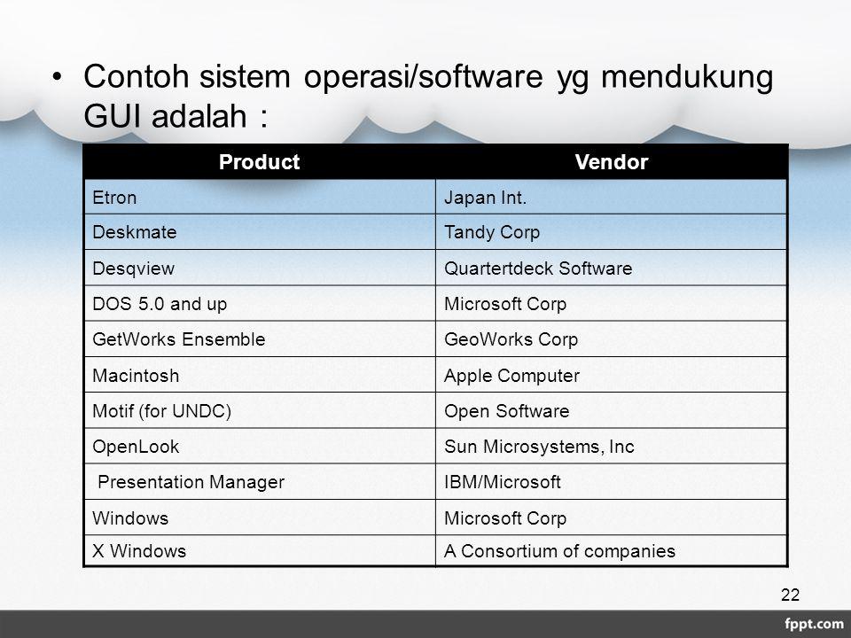 Contoh sistem operasi/software yg mendukung GUI adalah :
