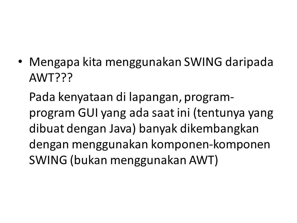 Mengapa kita menggunakan SWING daripada AWT