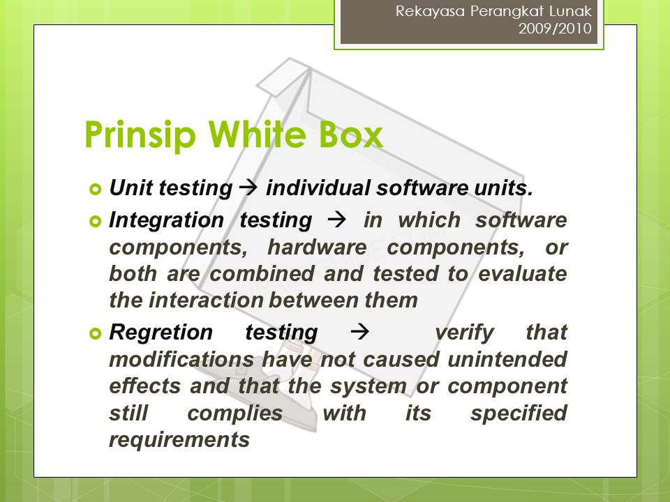 Prinsip White Box Unit testing  individual software units.