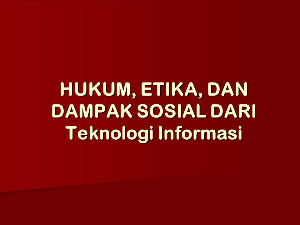 HUKUM, ETIKA, DAN DAMPAK SOSIAL DARI Teknologi Informasi
