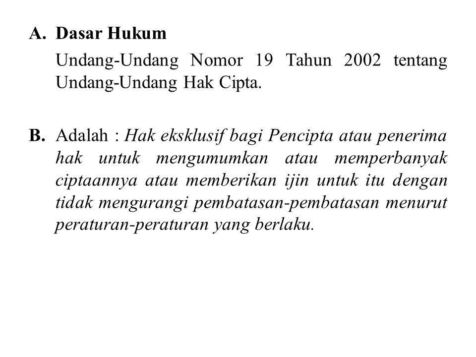 A. Dasar Hukum Undang-Undang Nomor 19 Tahun 2002 tentang Undang-Undang Hak Cipta.