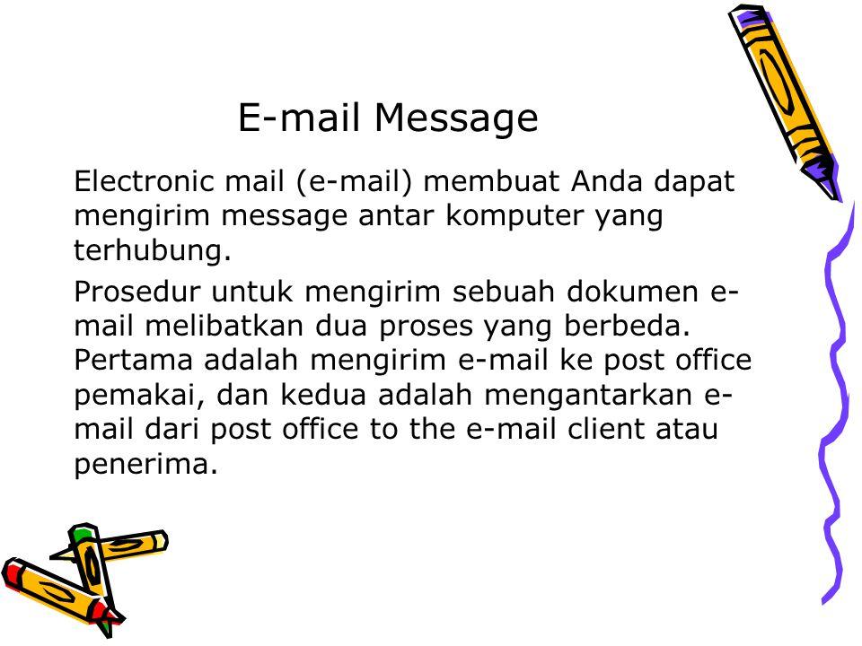 E-mail Message Electronic mail (e-mail) membuat Anda dapat mengirim message antar komputer yang terhubung.