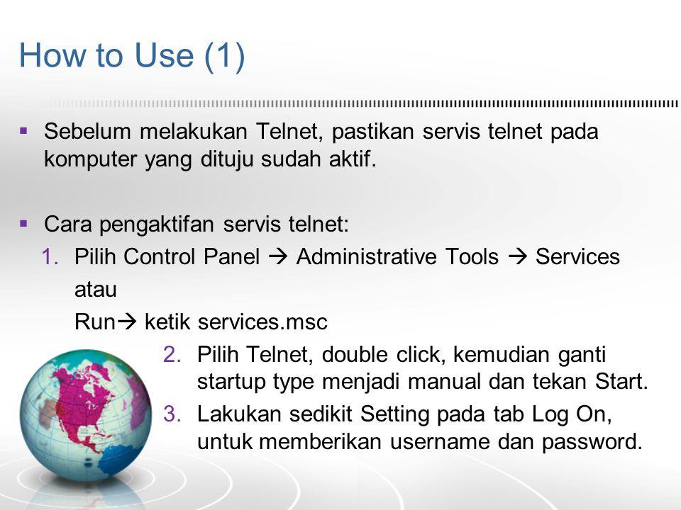 How to Use (1) Sebelum melakukan Telnet, pastikan servis telnet pada komputer yang dituju sudah aktif.