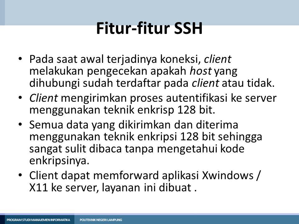Fitur-fitur SSH Pada saat awal terjadinya koneksi, client melakukan pengecekan apakah host yang dihubungi sudah terdaftar pada client atau tidak.