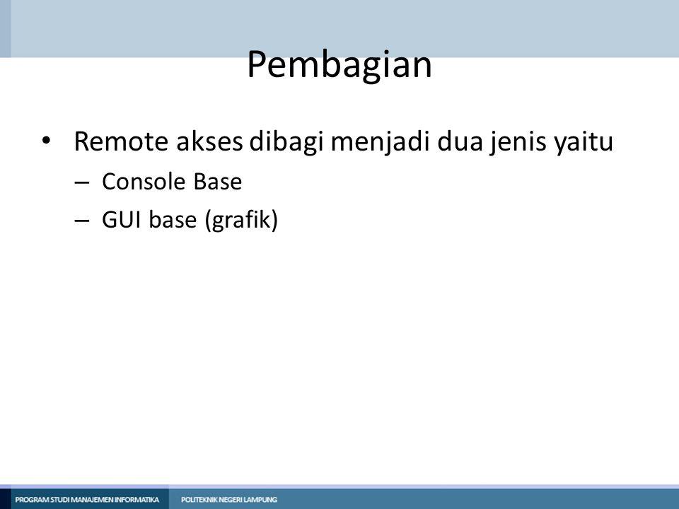 Pembagian Remote akses dibagi menjadi dua jenis yaitu Console Base