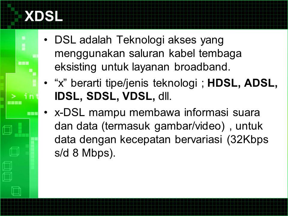 XDSL DSL adalah Teknologi akses yang menggunakan saluran kabel tembaga eksisting untuk layanan broadband.