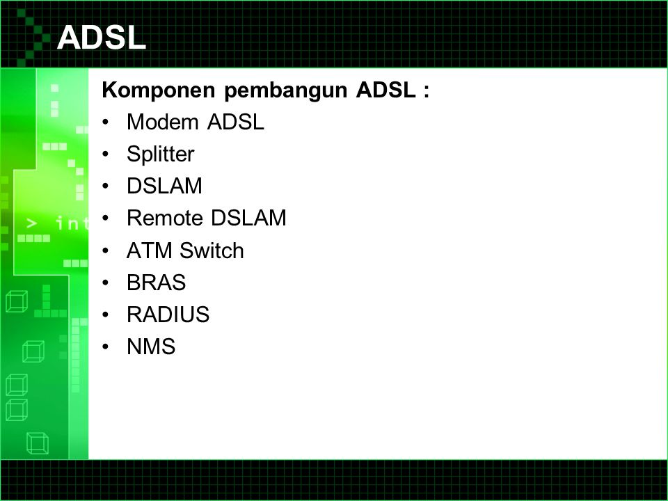 ADSL Komponen pembangun ADSL : Modem ADSL Splitter DSLAM Remote DSLAM