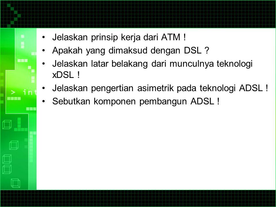 Jelaskan prinsip kerja dari ATM !