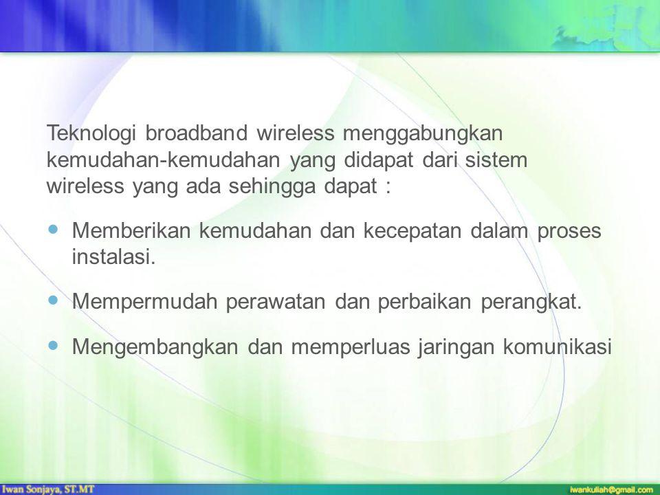 Teknologi broadband wireless menggabungkan kemudahan-kemudahan yang didapat dari sistem wireless yang ada sehingga dapat :