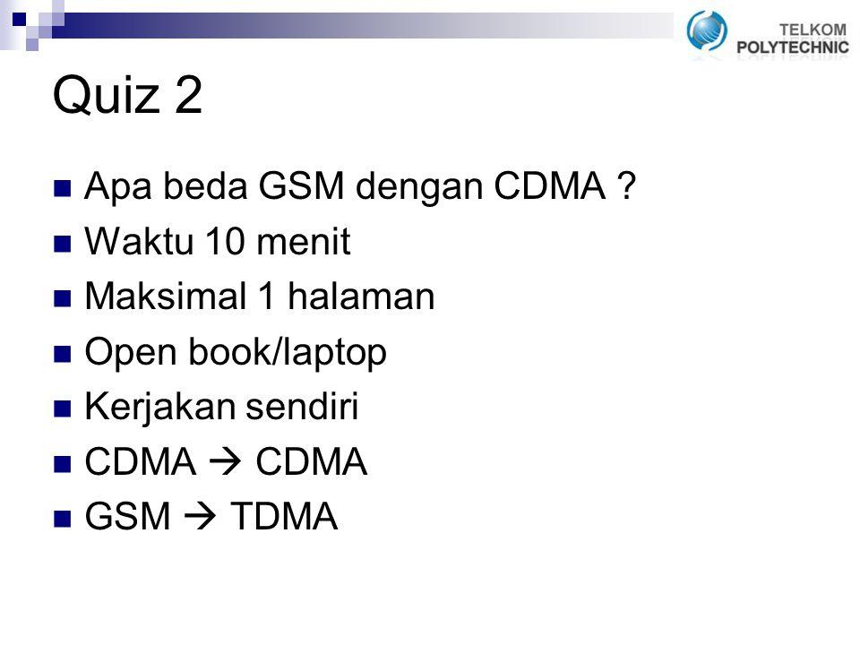 Quiz 2 Apa beda GSM dengan CDMA Waktu 10 menit Maksimal 1 halaman