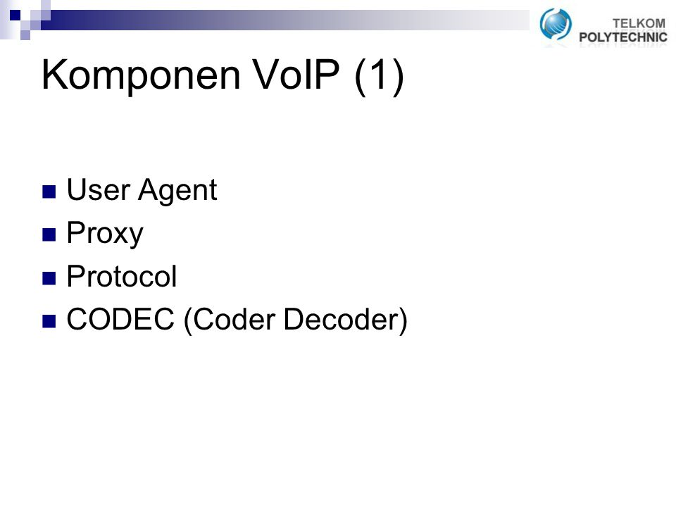 Komponen VoIP (1) User Agent Proxy Protocol CODEC (Coder Decoder)