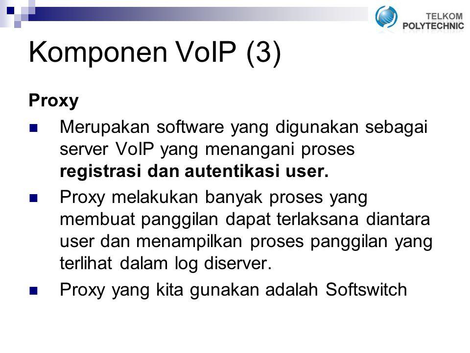 Komponen VoIP (3) Proxy. Merupakan software yang digunakan sebagai server VoIP yang menangani proses registrasi dan autentikasi user.