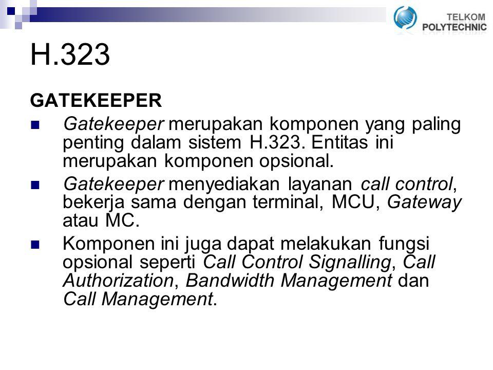 H.323 GATEKEEPER. Gatekeeper merupakan komponen yang paling penting dalam sistem H.323. Entitas ini merupakan komponen opsional.