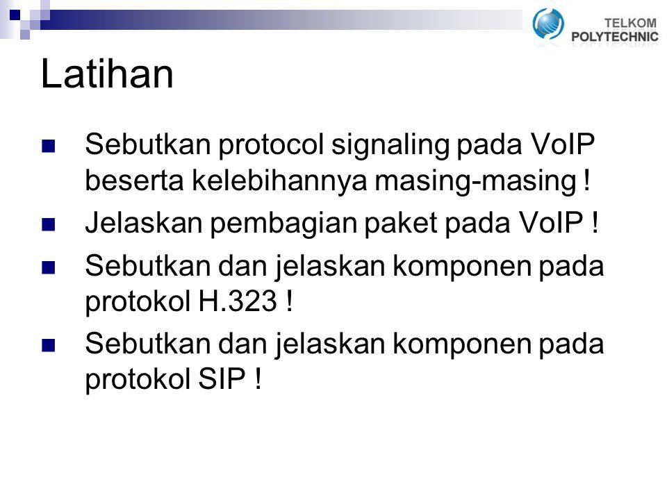 Latihan Sebutkan protocol signaling pada VoIP beserta kelebihannya masing-masing ! Jelaskan pembagian paket pada VoIP !