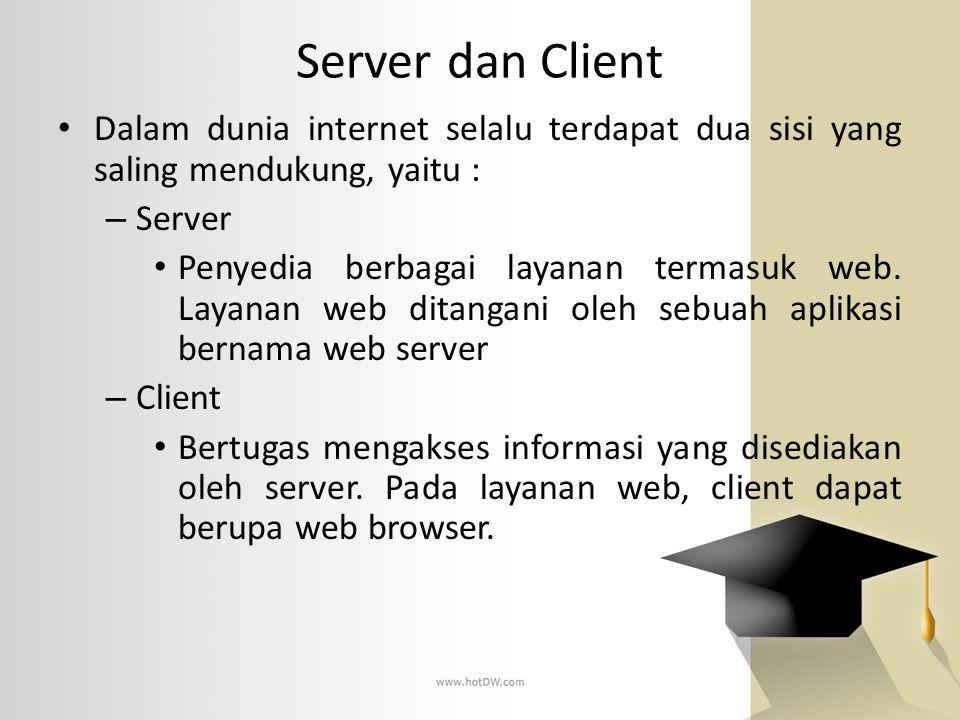 Server dan Client Dalam dunia internet selalu terdapat dua sisi yang saling mendukung, yaitu : Server.