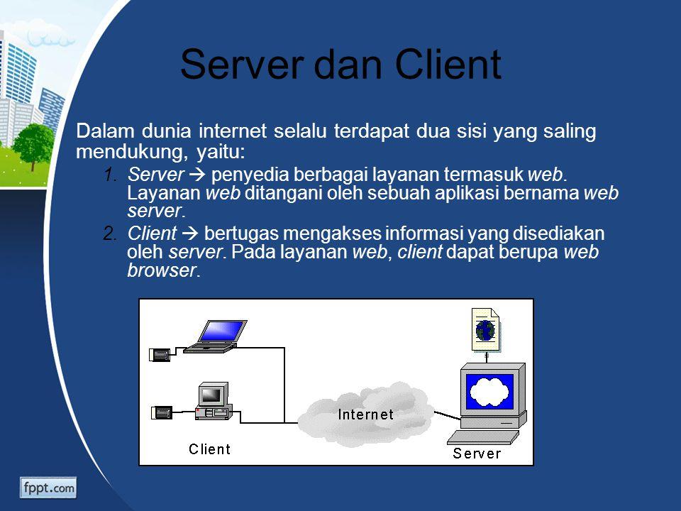 Server dan Client Dalam dunia internet selalu terdapat dua sisi yang saling mendukung, yaitu: