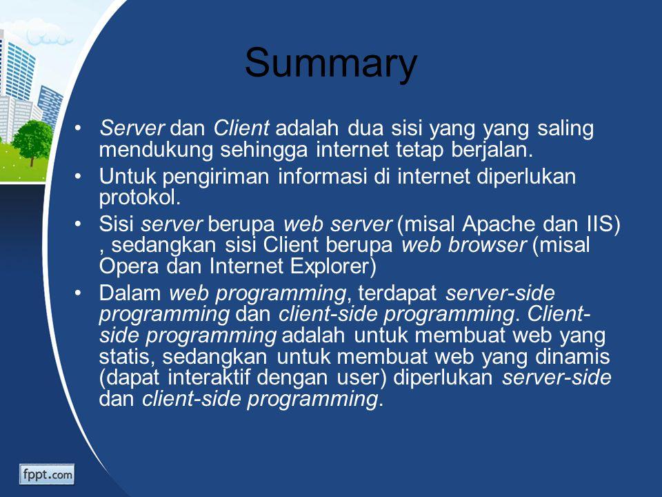 Summary Server dan Client adalah dua sisi yang yang saling mendukung sehingga internet tetap berjalan.