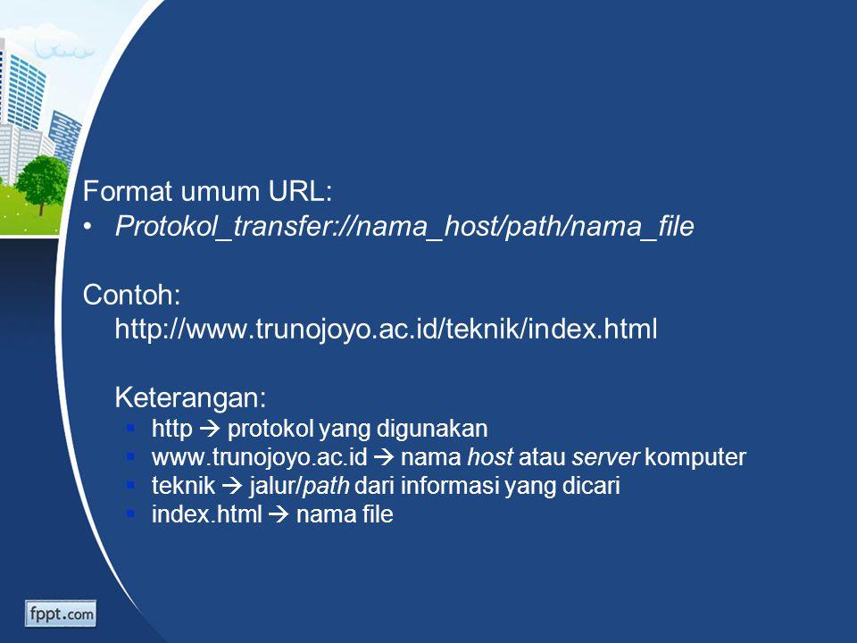 Protokol_transfer://nama_host/path/nama_file Contoh: