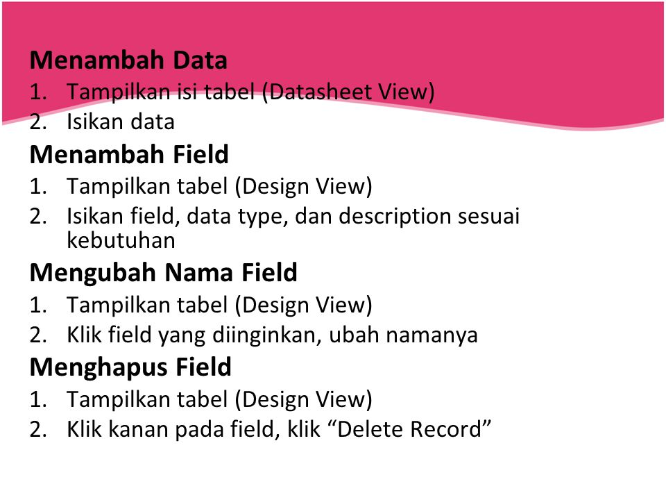 Menambah Data Menambah Field Mengubah Nama Field Menghapus Field