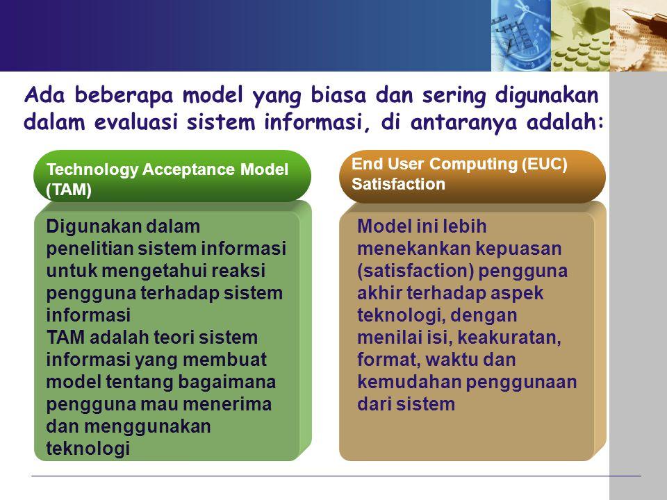 Ada beberapa model yang biasa dan sering digunakan dalam evaluasi sistem informasi, di antaranya adalah: