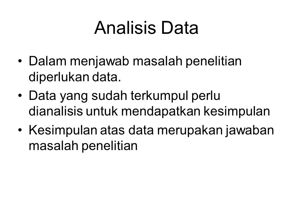 Analisis Data Dalam menjawab masalah penelitian diperlukan data.