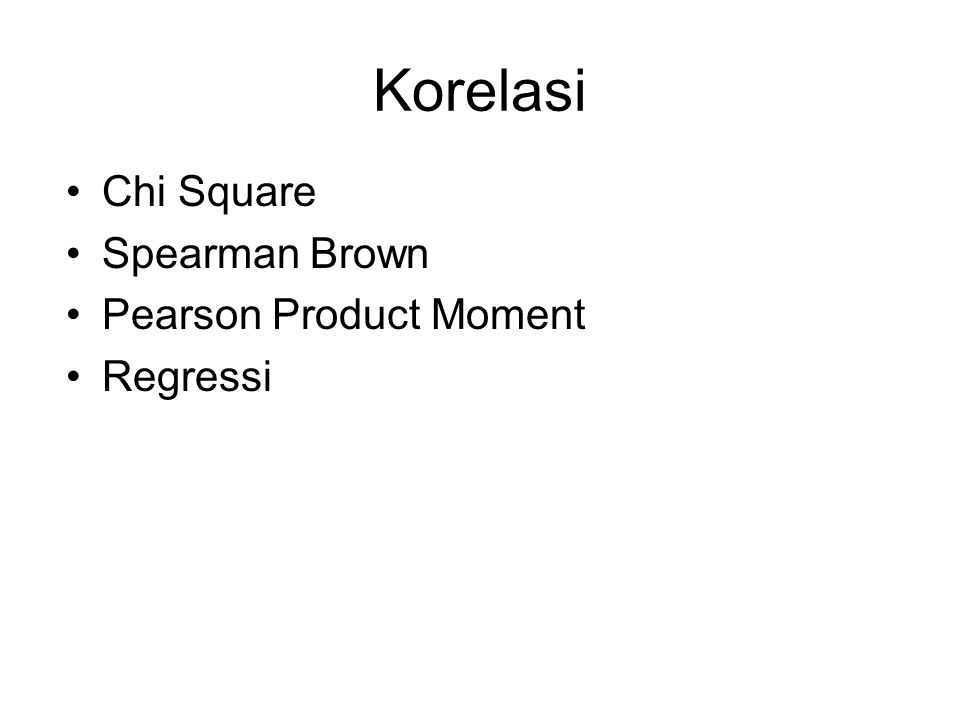 Korelasi Chi Square Spearman Brown Pearson Product Moment Regressi