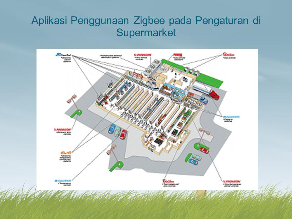 Aplikasi Penggunaan Zigbee pada Pengaturan di Supermarket