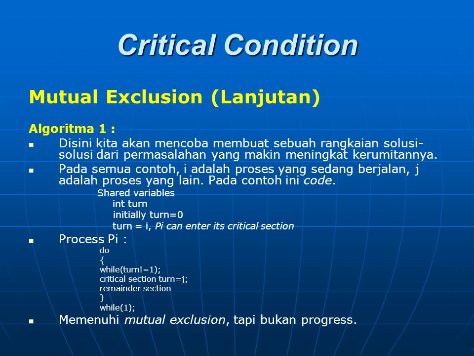 Critical Condition Mutual Exclusion (Lanjutan) Algoritma 1 :