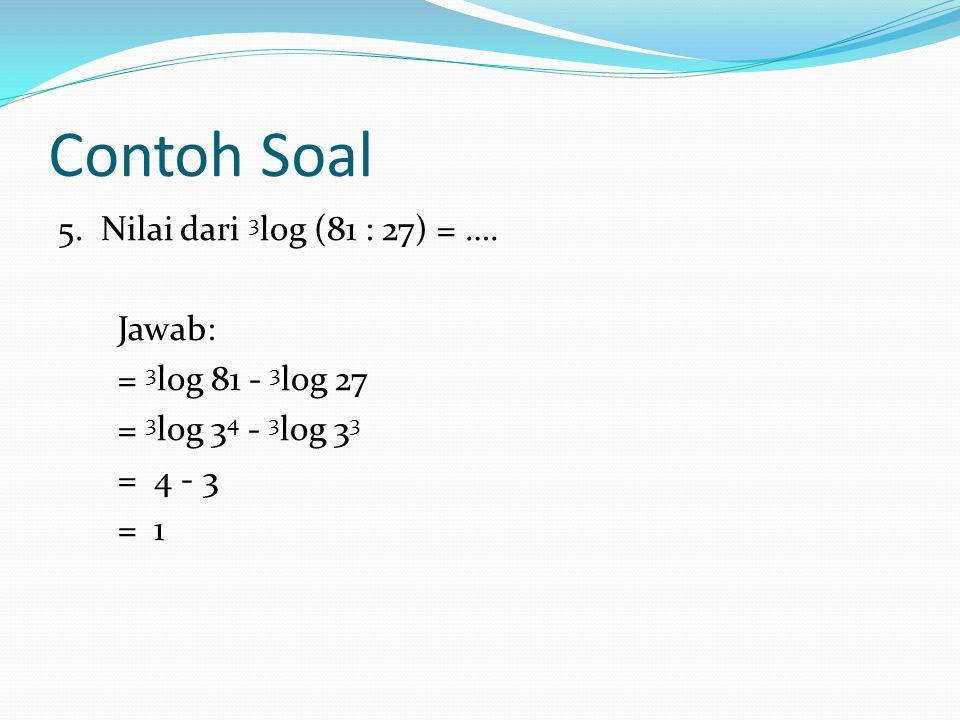 Contoh Soal 5. Nilai dari 3log (81 : 27) = ….